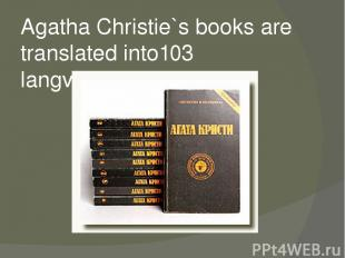 Agatha Christie`s books are translated into103 langviges.