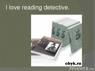 I love reading detective.