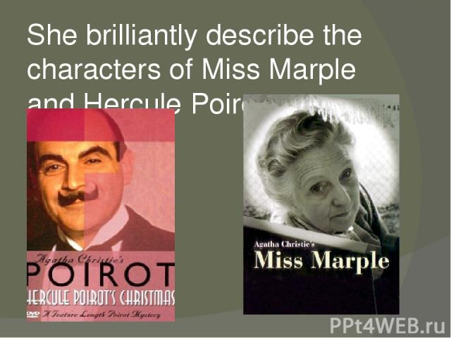 She brilliantly describe the characters of Miss Marple and Hercule Poirot.