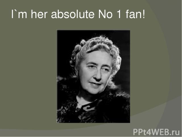 I`m her absolute No 1 fan!
