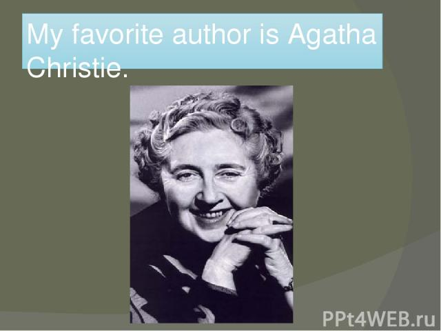 My favorite author is Agatha Christie.
