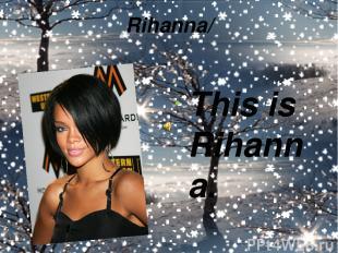 Rihanna/ This is Rihanna.