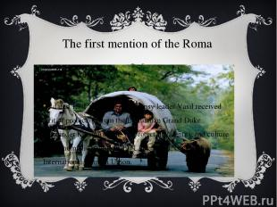 The first mention of the Roma is dated 1501 year, when the gypsy leader Vasil re