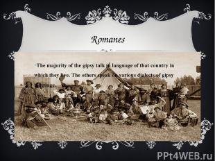 Romanes The majority of the gipsy talk in language of that country in which they