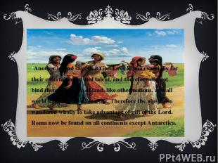 Another legend says that God loves Roma especially for their entertainment and t