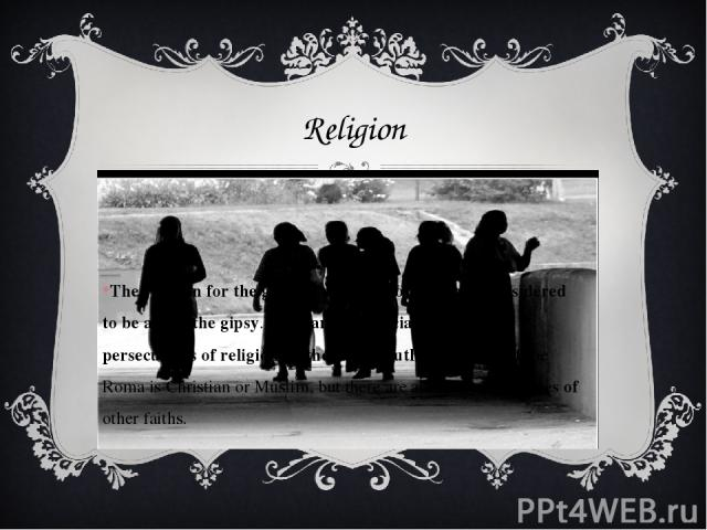 Religion The religion for the gipsy is more important than considered to be at not the gipsy. It became appreciable within persecutions of religion by the Soviet authority. Most of the Roma is Christian or Muslim, but there are also representatives …