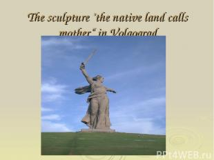 "The sculpture ""the native land calls mother"" in Volgograd"