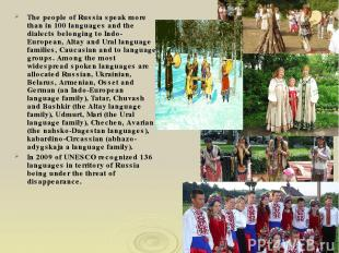 The people of Russia speak more than in 100 languages and the dialects belonging