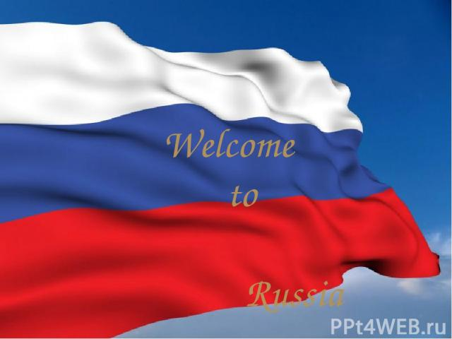 Welcome to Russia Welcome to Russia