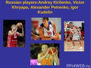 Russian players:Andrey Kirilenko, Victor Khryapa, Alexander Petrenko, Igor Kudel