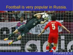 Football is very popular in Russia.