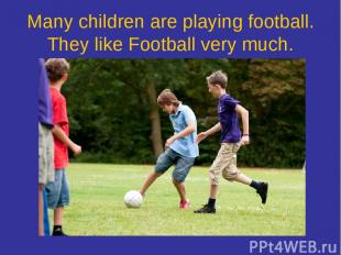Many children are playing football. They like Football very much.