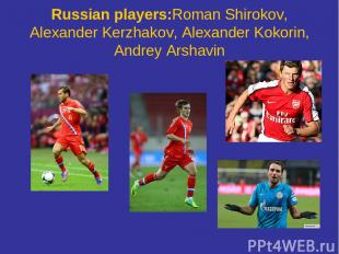 Russian players:Roman Shirokov, Alexander Kerzhakov, Alexander Kokorin, Andrey A