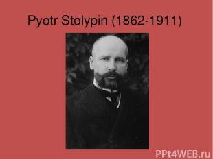 Pyotr Stolypin (1862-1911)