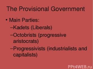 The Provisional Government Main Parties: Kadets (Liberals) Octobrists (progressi