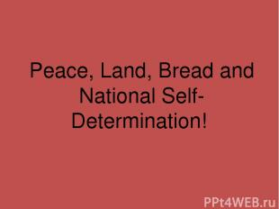 Peace, Land, Bread and National Self-Determination!