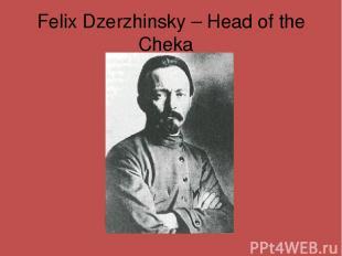 Felix Dzerzhinsky – Head of the Cheka