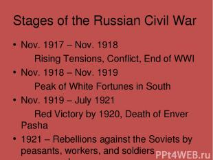 Stages of the Russian Civil War Nov. 1917 – Nov. 1918 Rising Tensions, Conflict,