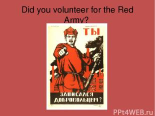 Did you volunteer for the Red Army?