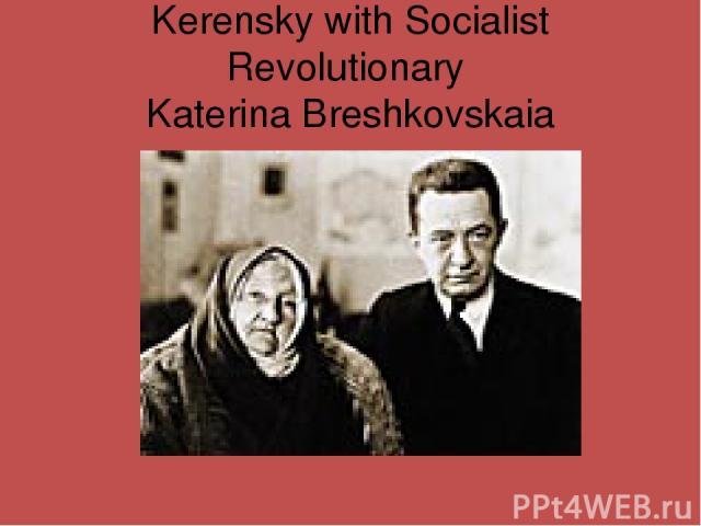 Kerensky with Socialist Revolutionary Katerina Breshkovskaia
