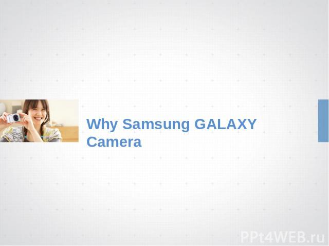 Why Samsung GALAXY Camera