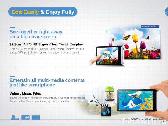 """24 See together right away on a big clear screen Large 21.1cm (4.8"""") HD Super Clear Touch Display for ultra sharp (308 ppi) photos for you to review, edit and select 12.1cm (4.8"""") HD Super Clear Touch Display Entertain all multi-media contents just …"""