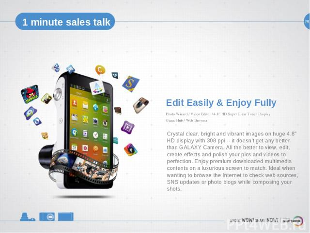 """24 29 1 minute sales talk Edit Easily & Enjoy Fully Crystal clear, bright and vibrant images on huge 4.8"""" HD display with 308 ppi -- it doesn't get any better than GALAXY Camera. All the better to view, edit, create effects and polish your pics and …"""