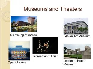 Museums and Theaters De Young Museum Opera House Romeo and Juliet Asian Art Muse