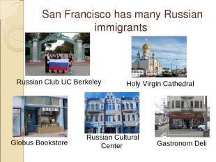 San Francisco has many Russian immigrants Russian Club UC Berkeley Globus Bookst