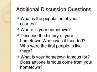 Additional Discussion Questions What is the population of your country? Where is