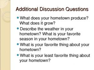 Additional Discussion Questions What does your hometown produce? What does it gr