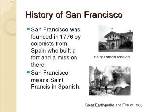 History of San Francisco San Francisco was founded in 1776 by colonists from Spa