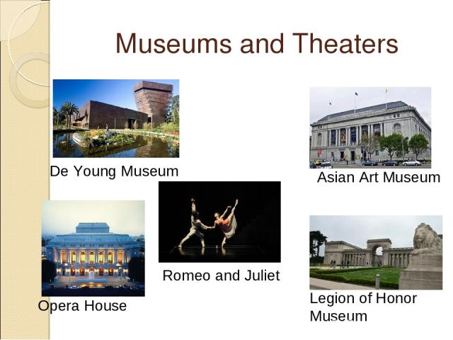 Museums and Theaters De Young Museum Opera House Romeo and Juliet Asian Art Museum Legion of Honor Museum
