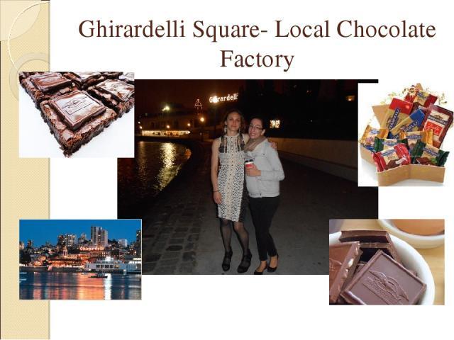 Ghirardelli Square- Local Chocolate Factory