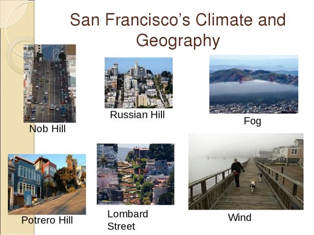 San Francisco's Climate and Geography Fog Russian Hill Nob Hill Wind Lombard Street Potrero Hill