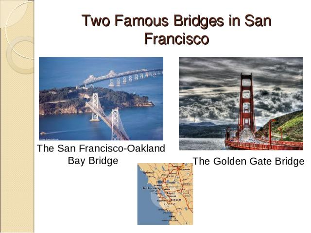 Two Famous Bridges in San Francisco The San Francisco-Oakland Bay Bridge The Golden Gate Bridge
