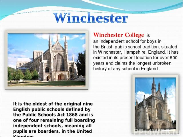 Winchester College is anindependent schoolfor boys in theBritish public school tradition, situated inWinchester,Hampshire, England. It has existed in its present location for over 600 years and claims the longest unbroken history of any school…