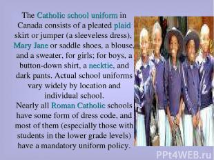 The Catholic school uniform in Canada consists of a pleated plaid skirt or jumpe