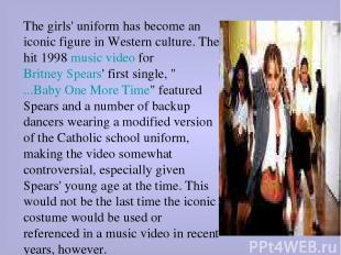 The girls' uniform has become an iconic figure in Western culture. The hit 1998