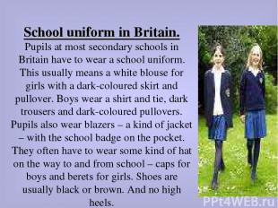 School uniform in Britain. Pupils at most secondary schools in Britain have to w