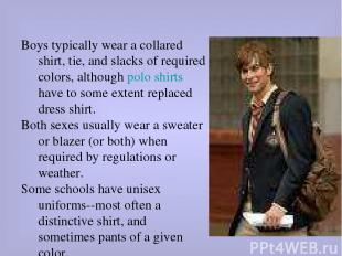 Boys typically wear a collared shirt, tie, and slacks of required colors, althou