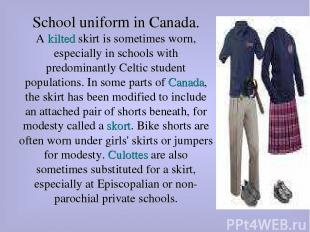 School uniform in Canada. A kilted skirt is sometimes worn, especially in school