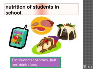 nutrition of students in school. The students eat cakes ,fruit and drink juices.