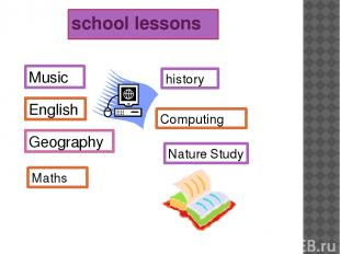 school lessons Music English Geography Maths history Computing Nature Study