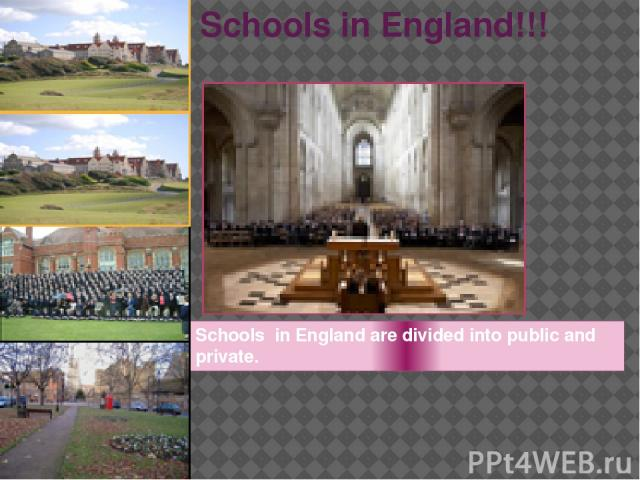 Schools in England!!! Schools in England are divided into public and private. a