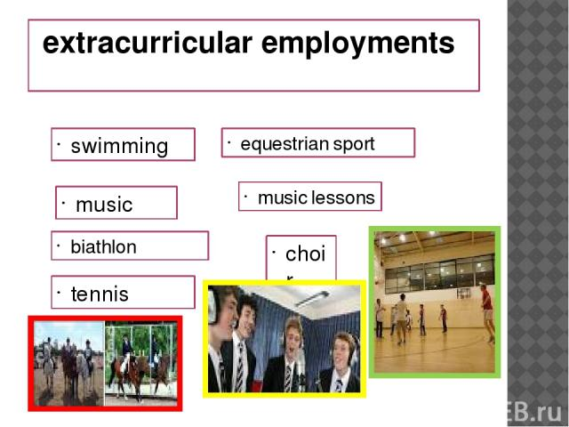 extracurricular employments swimming music biathlon tennis equestrian sport music lessons choir