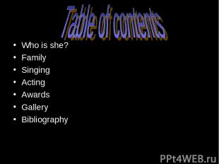 Table of contents Who is she? Family Singing Acting Awards Gallery Bibliography