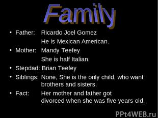 Father: Ricardo Joel Gomez He is Mexican American. Mother: Mandy Teefey She is h