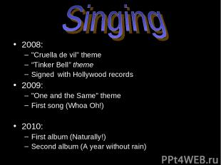 """Singing 2008: """"Cruella de vil"""" theme """"Tinker Bell"""" theme Signed with Hollywood r"""
