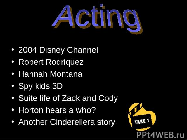 2004 Disney Channel Robert Rodriquez Hannah Montana Spy kids 3D Suite life of Zack and Cody Horton hears a who? Another Cinderellera story